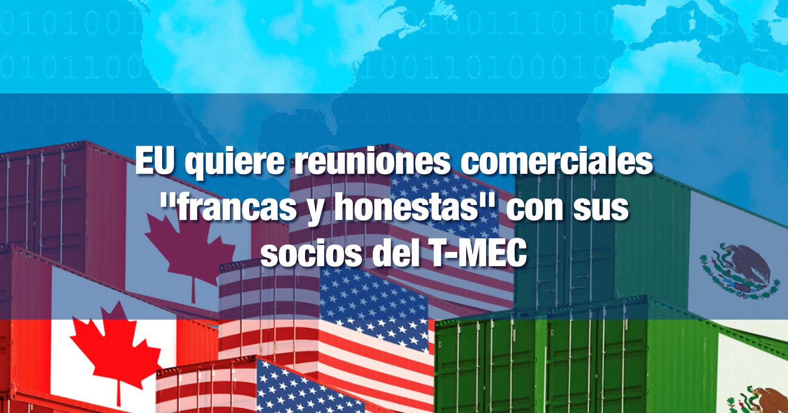 """EU quiere reuniones comerciales """"francas y honestas"""" con sus socios del T-MEC"""