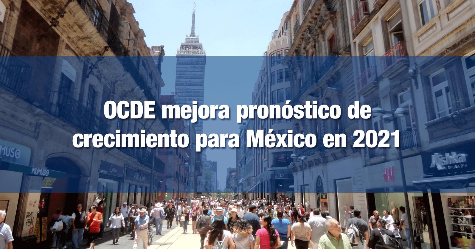 OCDE mejora pronóstico de crecimiento para México en 2021