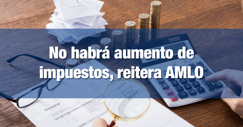 AMLO promete no aumentar impuestos con Reforma Fiscal