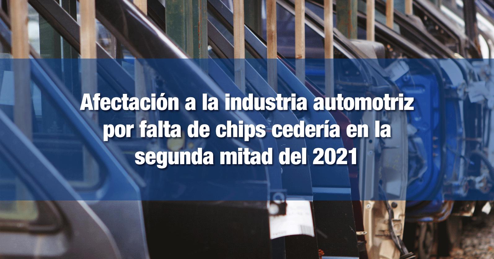 Afectación a la industria automotriz por falta de chips cedería en la segunda mitad del 2021