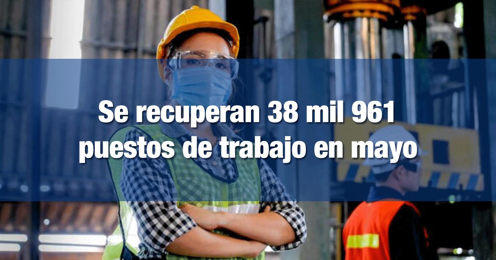 Se recuperan 38 mil 961 puestos de trabajo en mayo