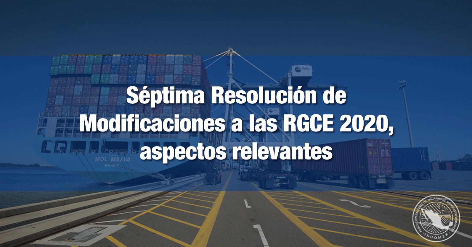 Séptima Resolución de Modificaciones a las RGCE 2020, aspectos relevantes