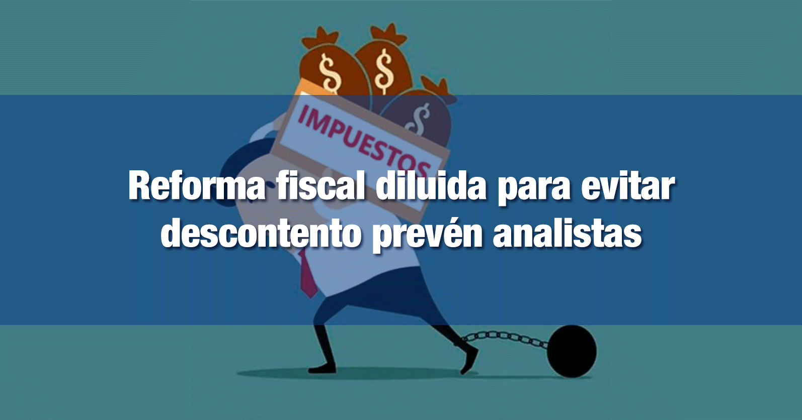 Reforma fiscal diluida para evitar descontento prevén analistas