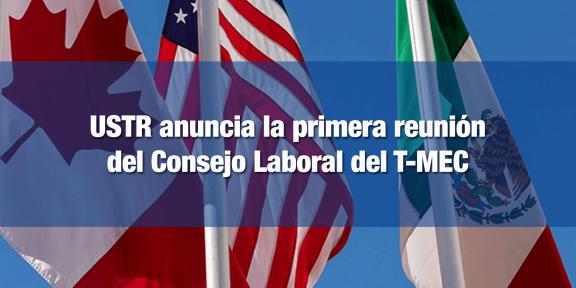 Consejo Laboral del T-MEC se reunirá a finales de junio