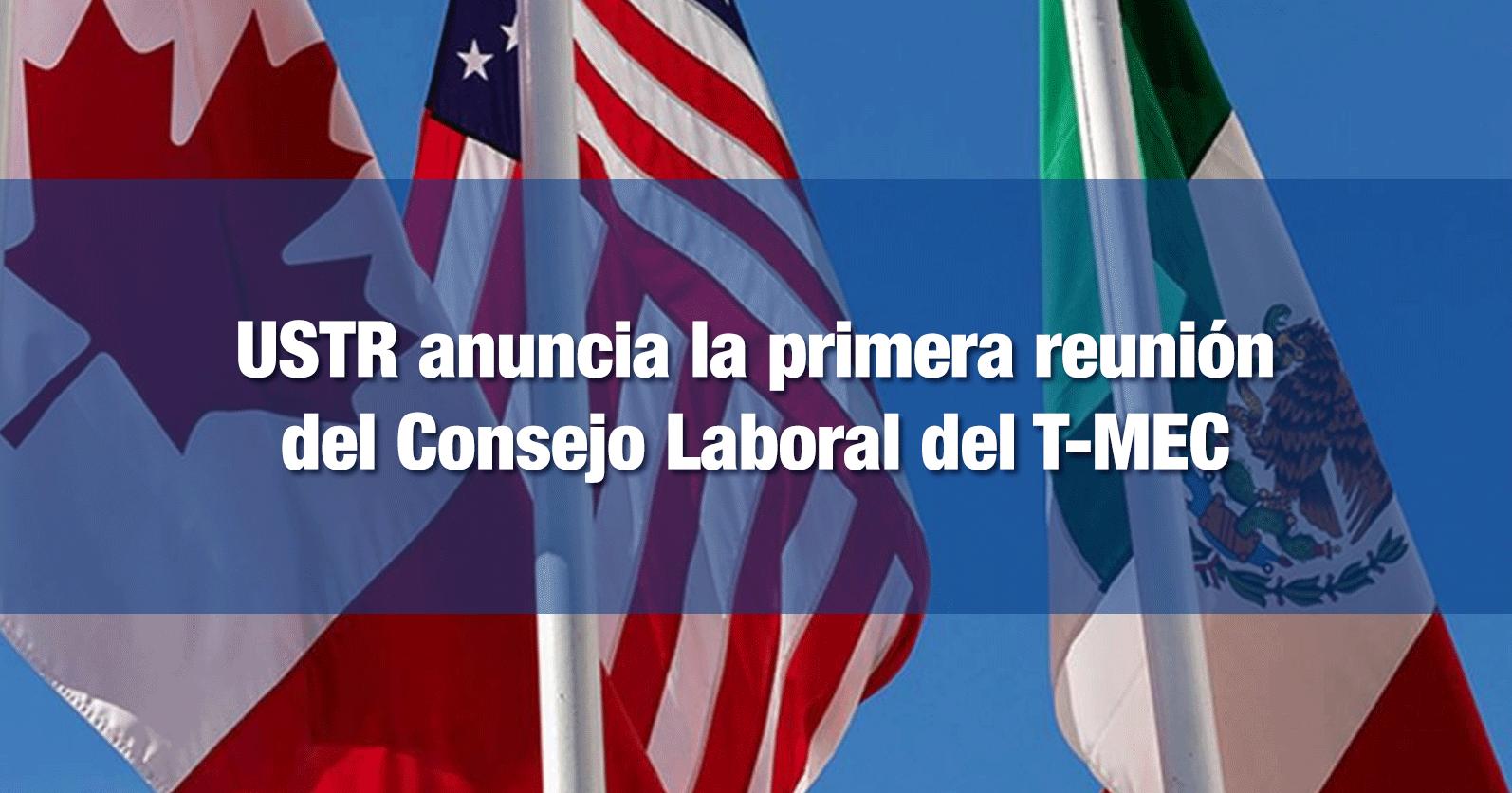 USTR anuncia la primera reunión del Consejo Laboral del T-MEC