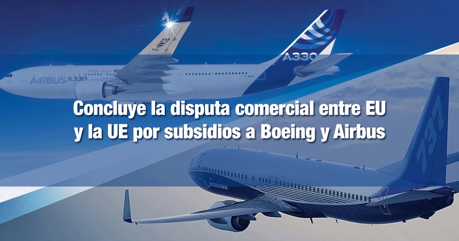 Concluye la disputa comercial entre EU y la UE por subsidios a Boeing y Airbus