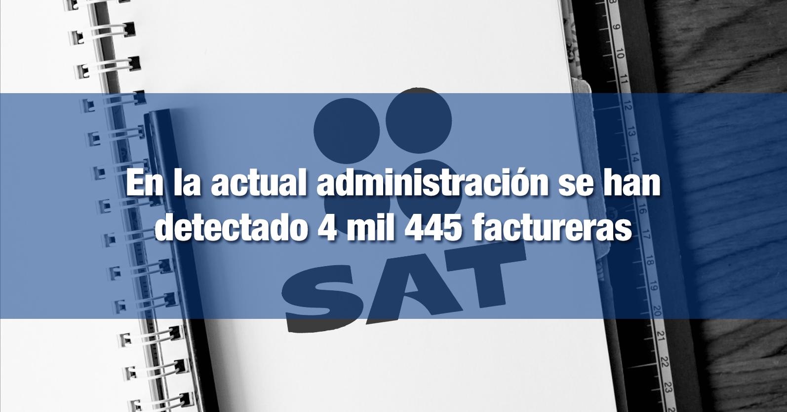 En la actual administración se han detectado 4 mil 445 factureras