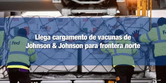 Vacuna Janssen será empleada para la frontera norte