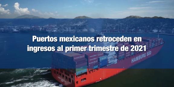 Caída en ingresos portuarios en primer trimestre de 2021