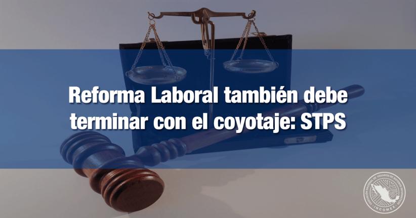 Reforma laboral acabará con el Coyotaje