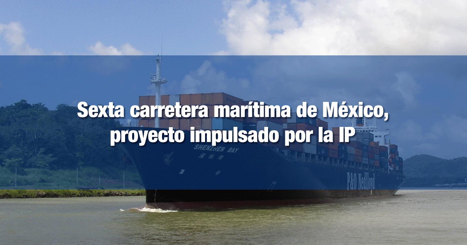 Sexta carretera marítima de México, proyecto impulsado por la IP