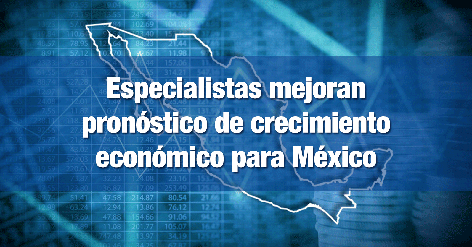 Especialistas mejoran pronóstico de crecimiento económico para México