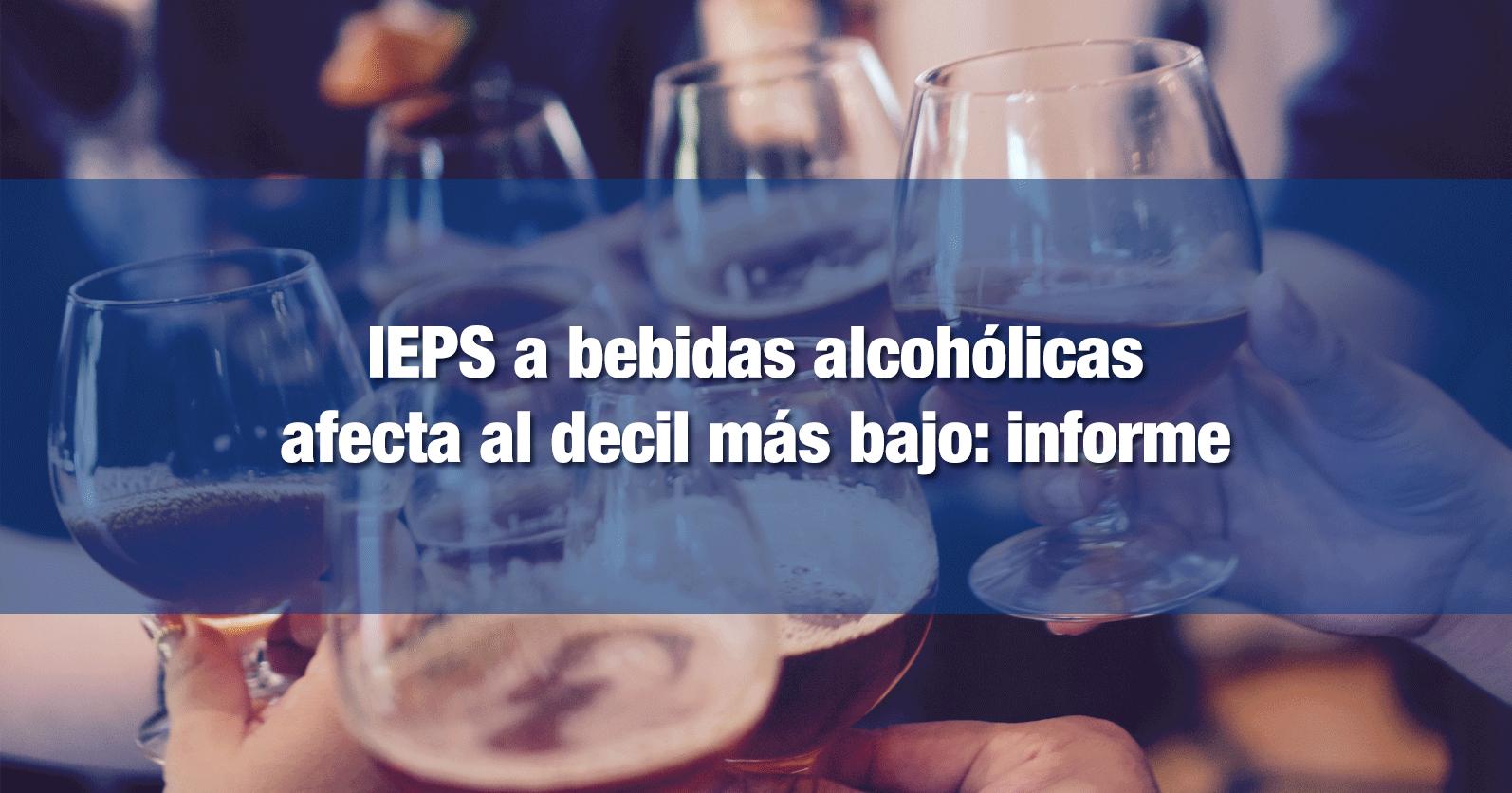 IEPS a bebidas alcohólicas afecta al decil más bajo: informe