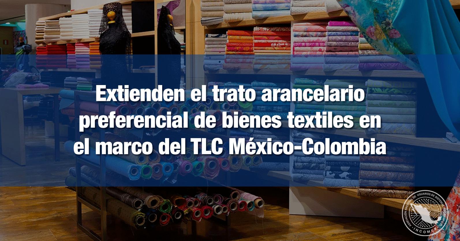 Extienden el trato arancelario preferencial de bienes textiles en el marco del TLC México-Colombia