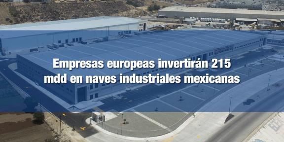 Empresas europeas invierten en naves industriales mexicanas