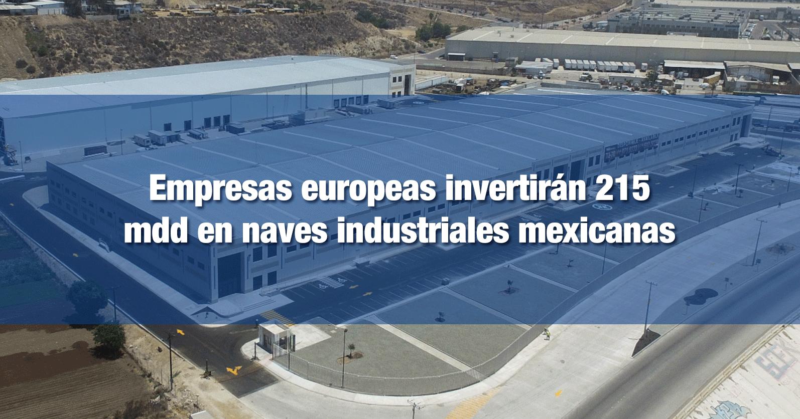 Empresas europeas invertirán 215 mdd en naves industriales mexicanas