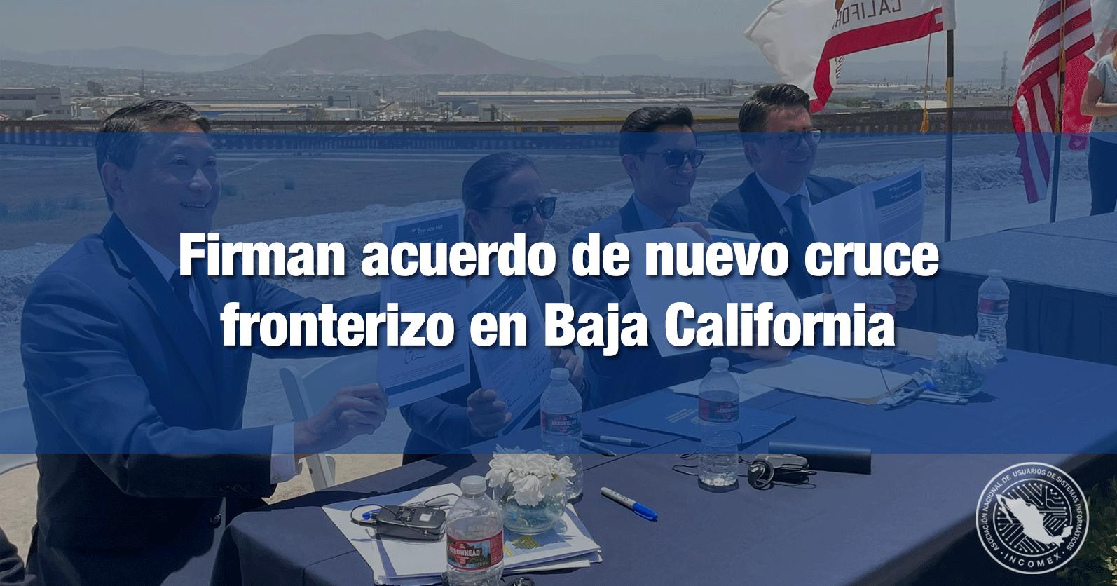 Firman acuerdo de nuevo cruce fronterizo en Baja California