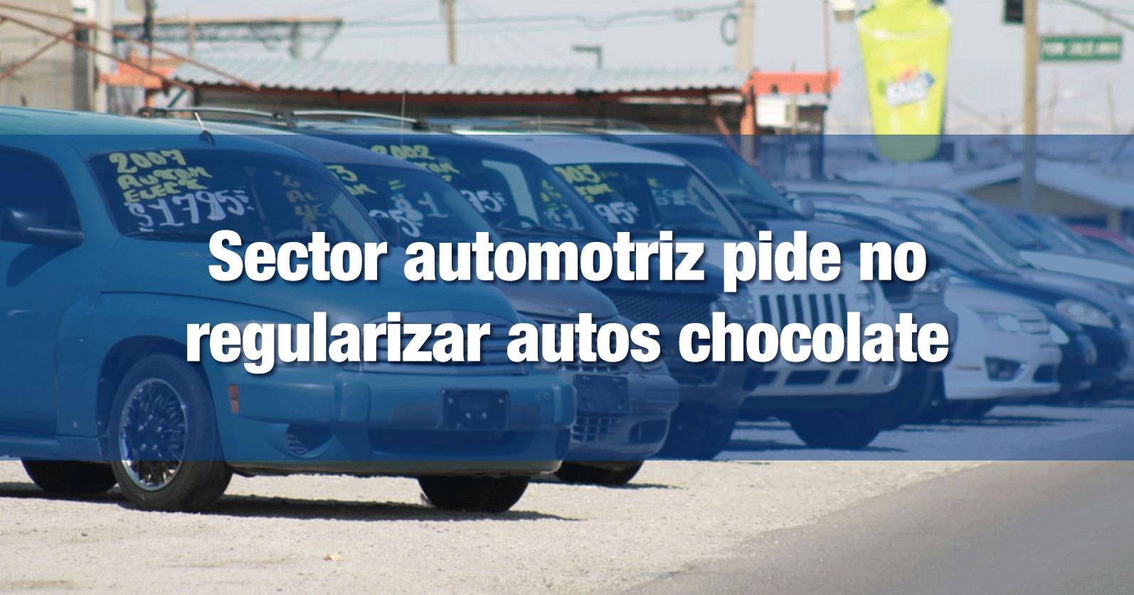 Sector automotriz pide no regularizar autos chocolate
