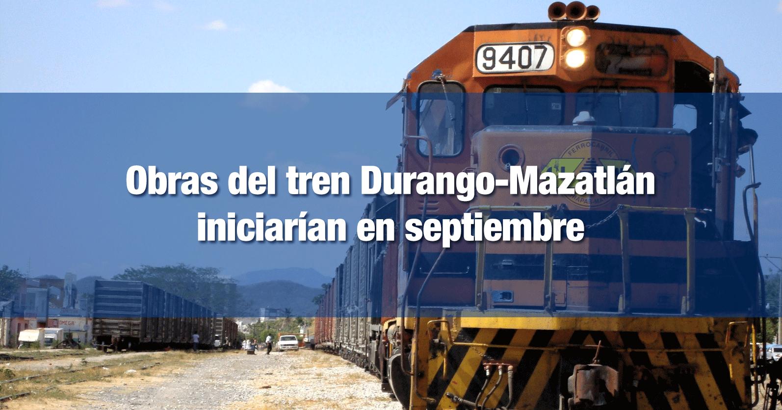Obras del tren Durango-Mazatlán iniciarían en septiembre
