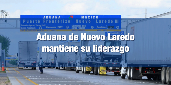 Aduana de Nuevo Laredo encabeza operaciones en el país