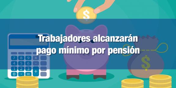 90% de los trabajadores alcanzarán monto mínimo de pensión
