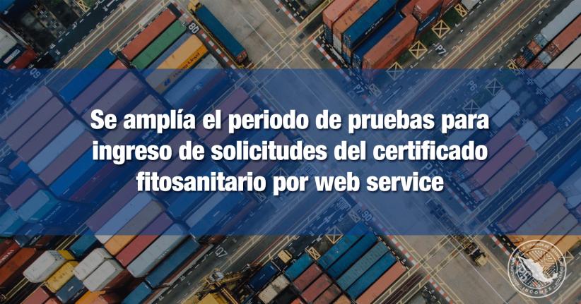 Amplían periodo de prueba para ingreso de solicitudes de certificado fitosanitario por web service
