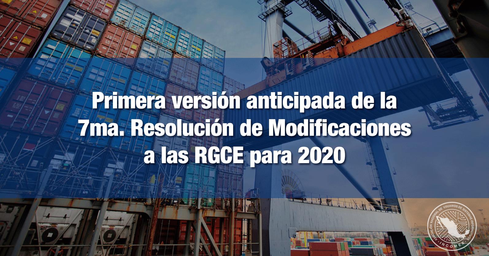 Primera versión anticipada de la 7ma. Resolución de Modificaciones a las RGCE para 2020
