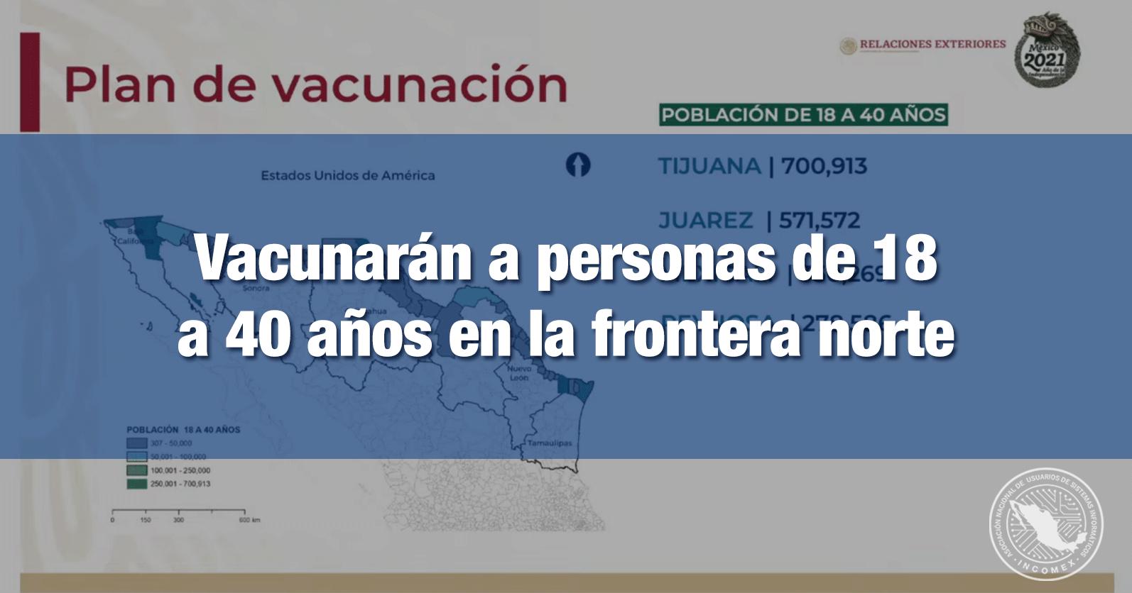 Vacunarán a personas de 18 a 40 años en la frontera norte