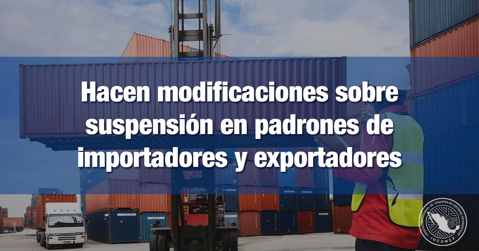 Hacen modificaciones sobre suspensión en padrones de importadores y exportadores