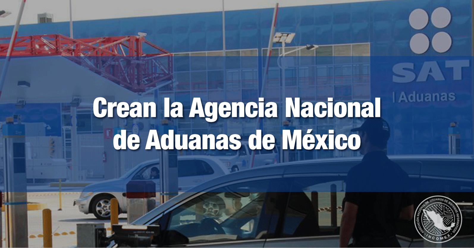 Crean la Agencia Nacional de Aduanas de México