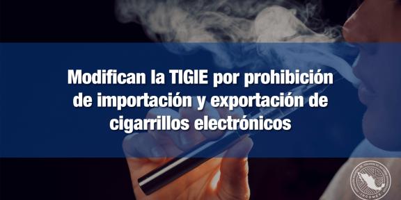 Modifican fracción arancelaria de cigarrillos electrónicos