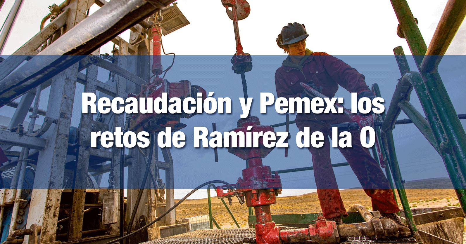 Recaudación y Pemex: los retos de Ramírez de la O