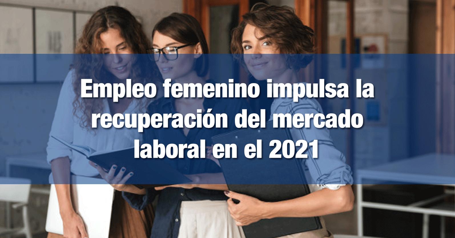 Empleo femenino impulsa la recuperación del mercado laboral en el 2021