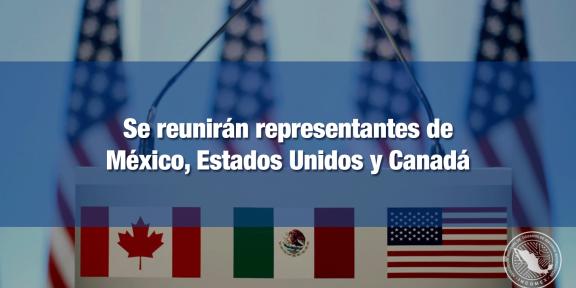Funcionarios del T-MEC se reunirán en la Ciudad de México