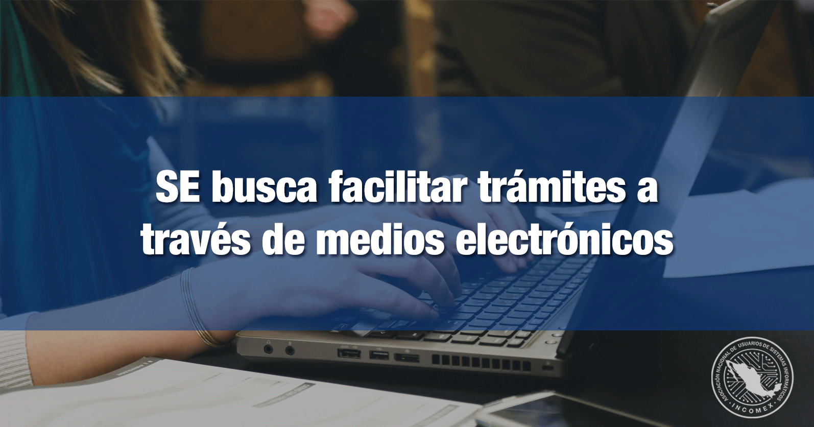 Secretaría de Economía busca facilitar trámites a través de medios electrónicos