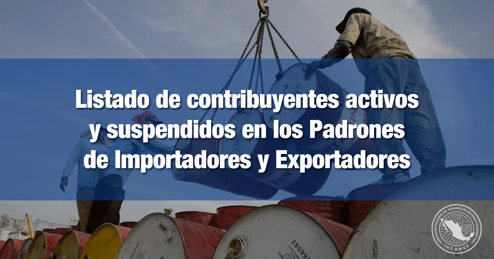 Listado de contribuyentes activos y suspendidos en los Padrones de Importadores y Exportadores