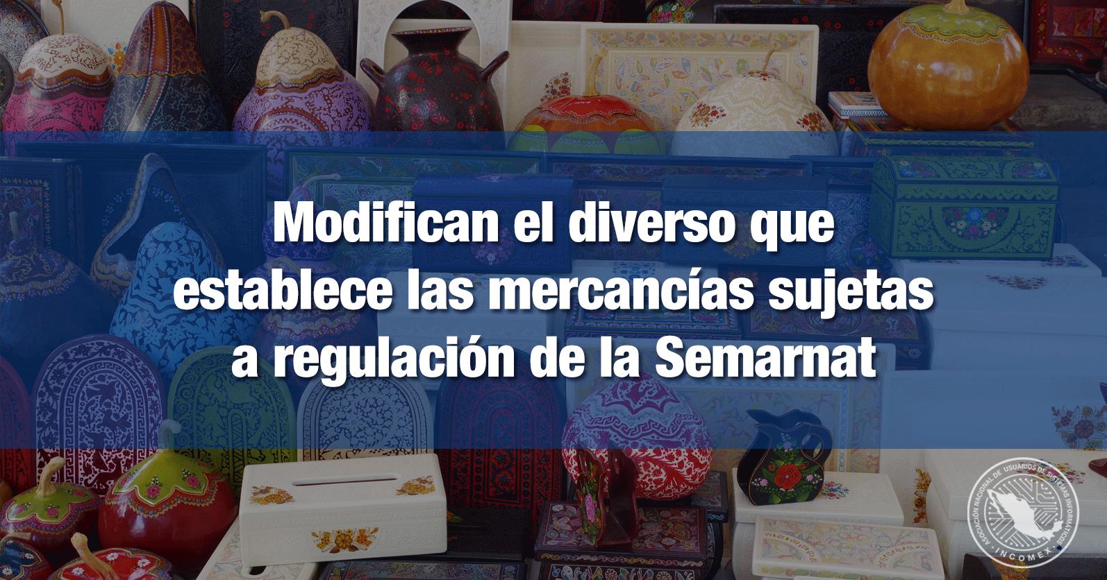 Modifican el diverso que establece las mercancías sujetas a regulación de la Semarnat