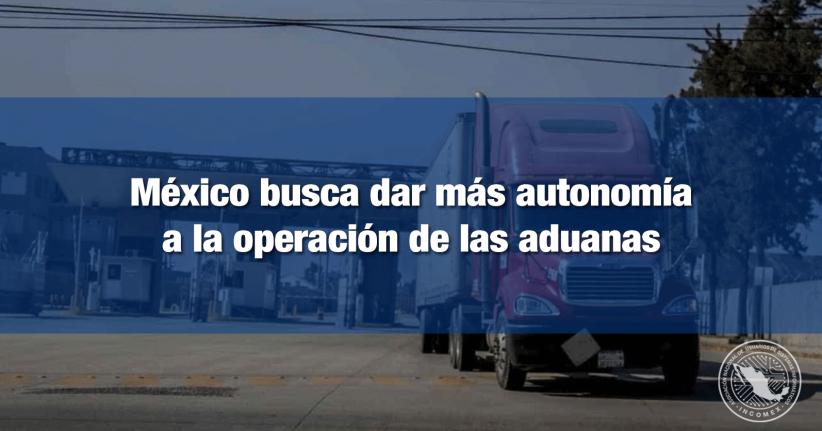 Buscan dar autonomía operativa a Aduanas