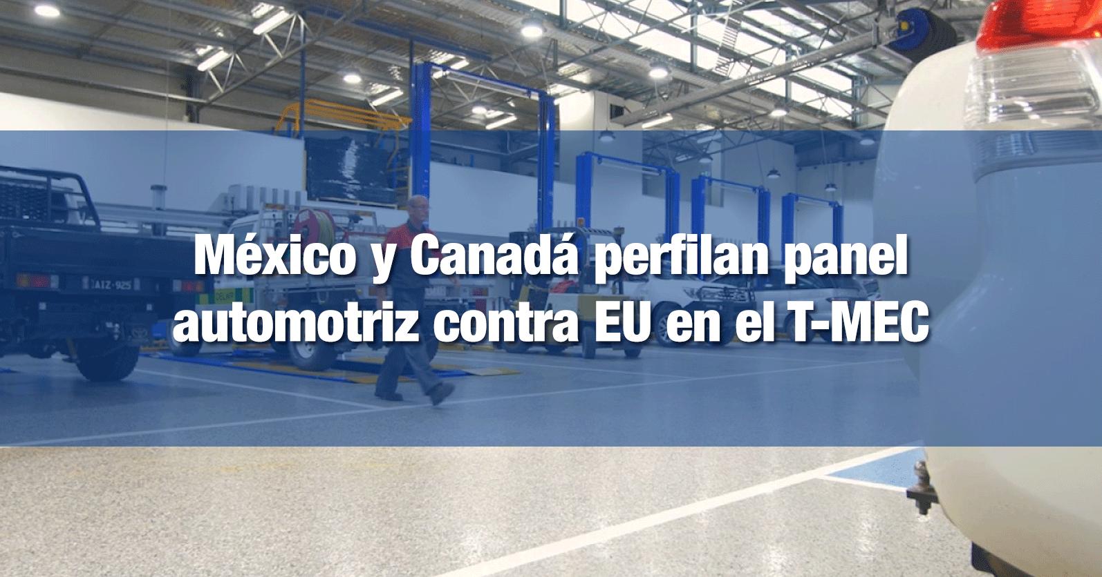 México y Canadá perfilan panel automotriz contra EU en el T-MEC