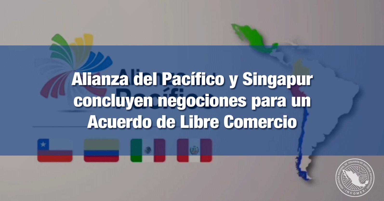 Alianza del Pacífico y Singapur concluyen negociones para un Acuerdo de Libre Comercio