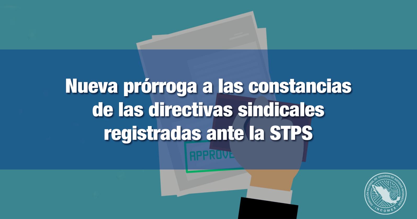 Nueva prórroga a las constancias de las directivas sindicales registradas ante la STPS