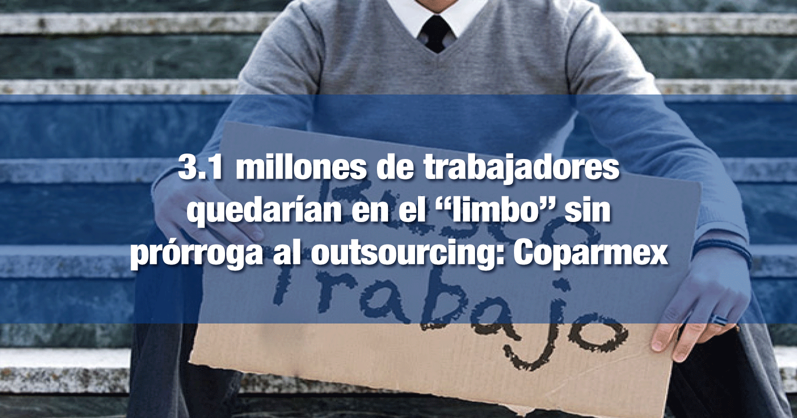 """3.1 millones de trabajadores quedarían en el """"limbo"""" sin prórroga al outsourcing: Coparmex"""
