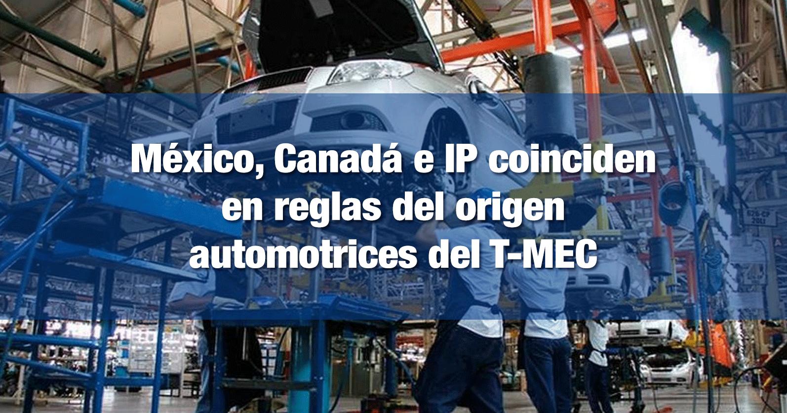 México, Canadá e IP coinciden en reglas del origen automotrices del T-MEC