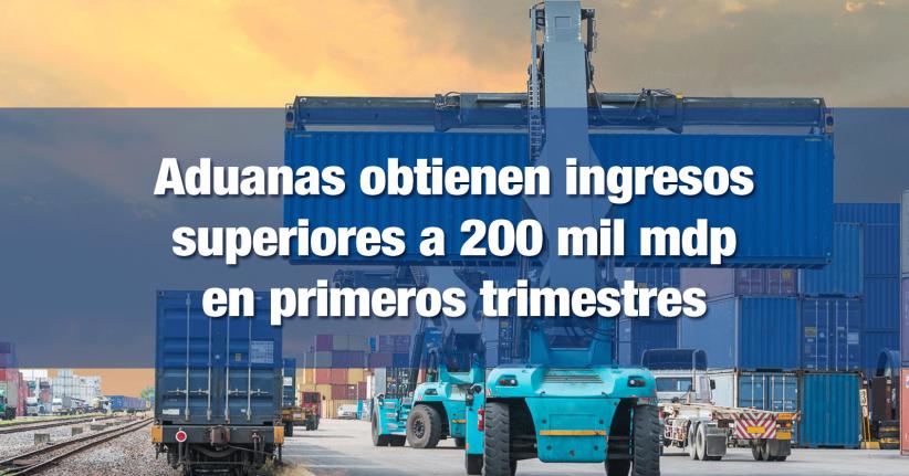 Ingresos en aduanas son superiores a 200 mil mdp