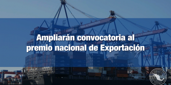 Prorrogarán convocatoria para Premio Nacional de Exportación