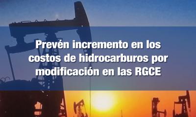 Hidrocarburos y energéticos se encarecerían por modificaciones a las RGCE