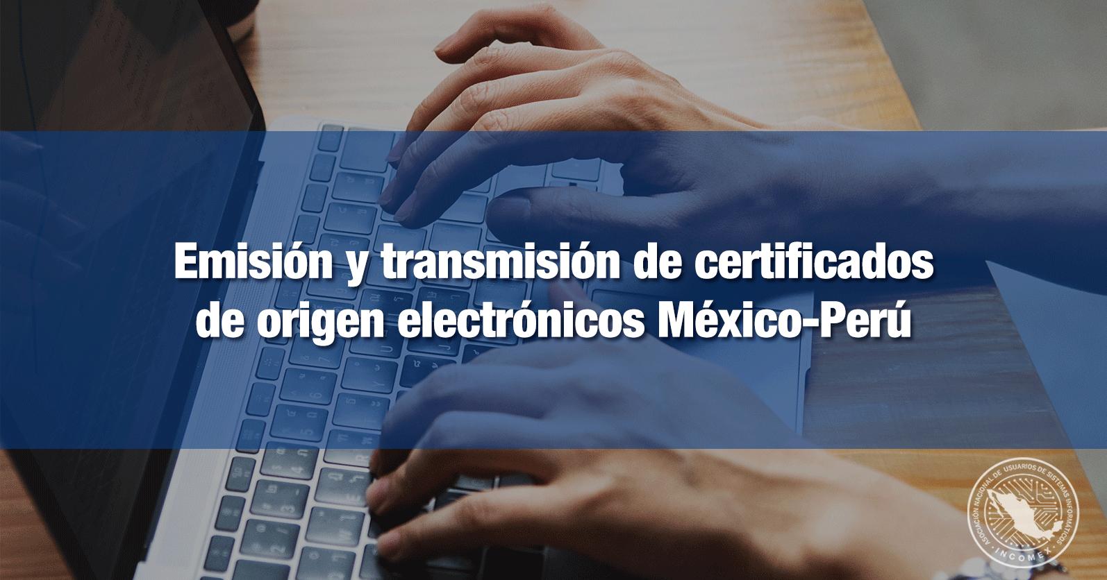 Emisión y transmisión de certificados de origen electrónicos México-Perú