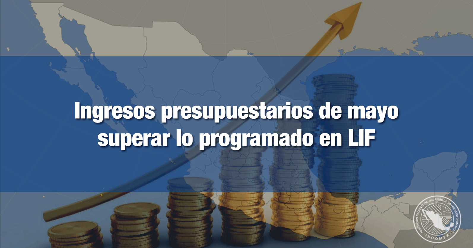 Ingresos presupuestarios de mayo superar lo programado en LIF