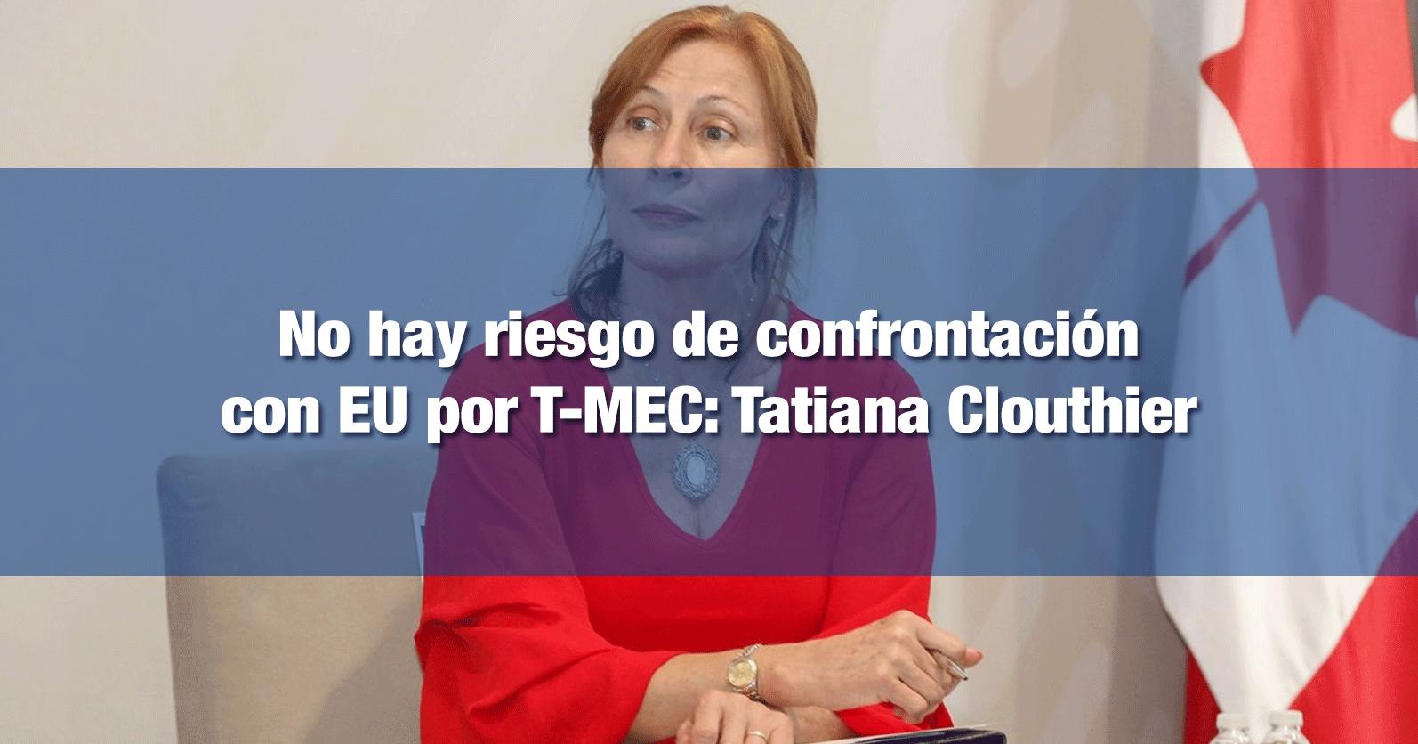 No hay riesgo de confrontación con EU por T-MEC: Tatiana Clouthier