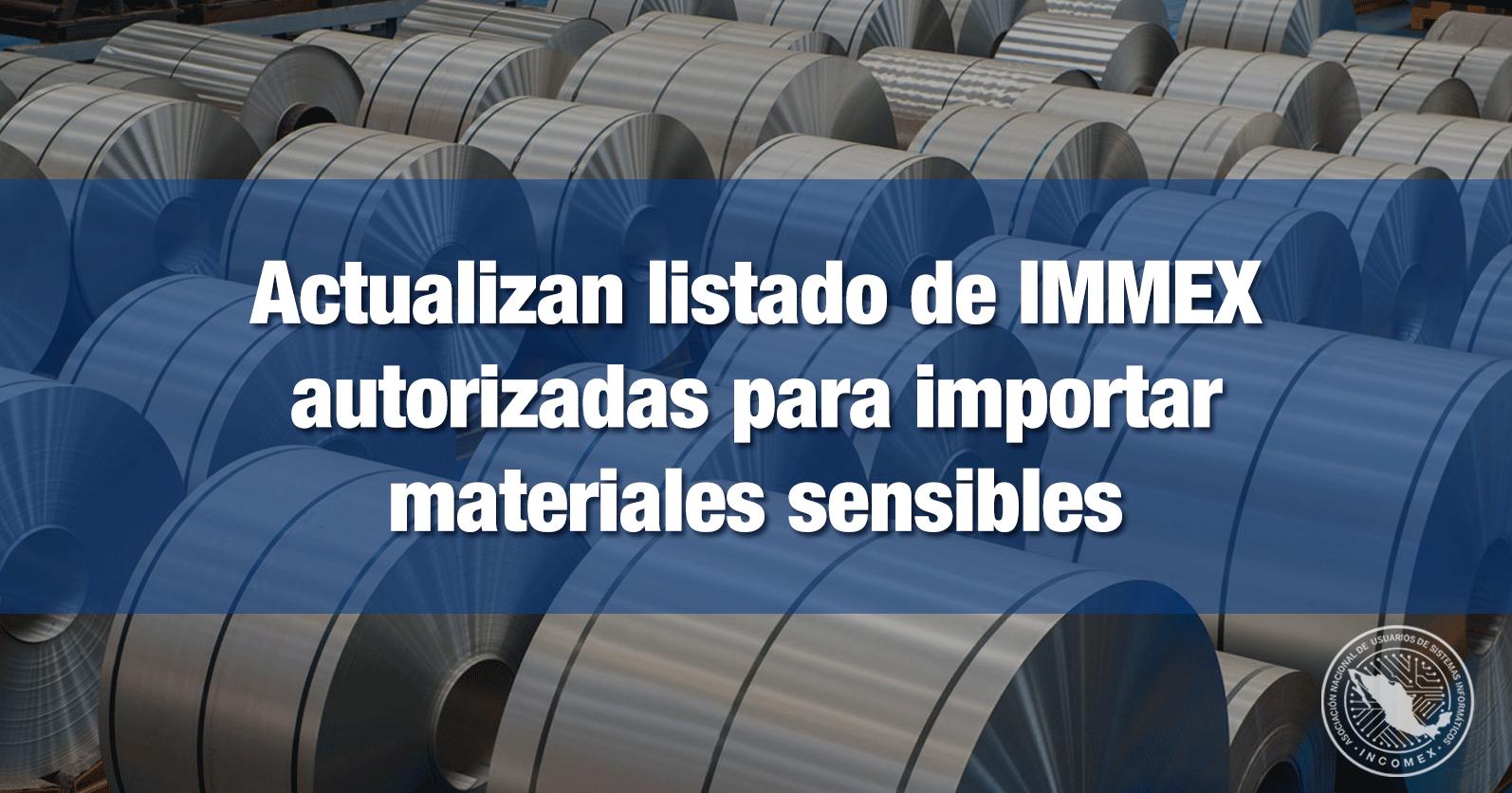 Actualizan listado de IMMEX autorizadas para importar materiales sensibles